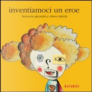 Inventiamoci un eroe by Chiara Dattola, Ferruccio Giromini