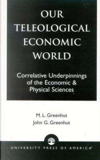 Our Teleological Economic World by Melvin L. Greenhut