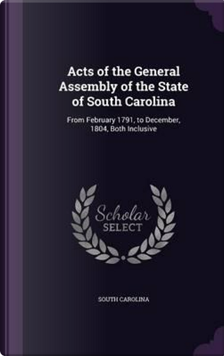 Acts of the General Assembly of the State of South Carolina by South Carolina