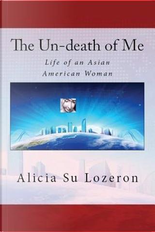 The Un-death of Me by Alicia Su Lozeron