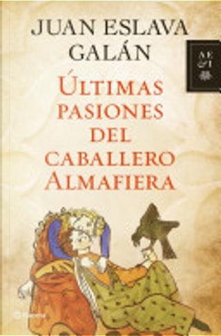 Últimas pasiones del caballero Almafiera by Juan Eslava Galán