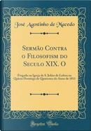 Sermão Contra o Filosofism do Seculo XIX. O by José Agostinho de Macedo