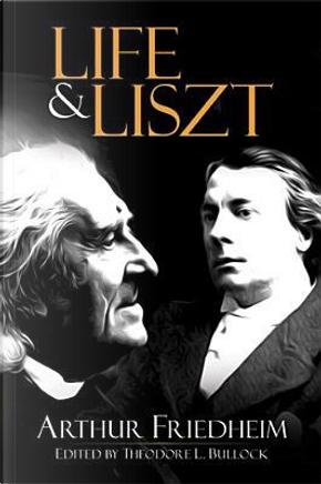 Life and Liszt by Arthur Friedheim