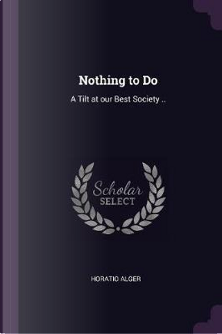 Nothing to Do by Horatio Alger