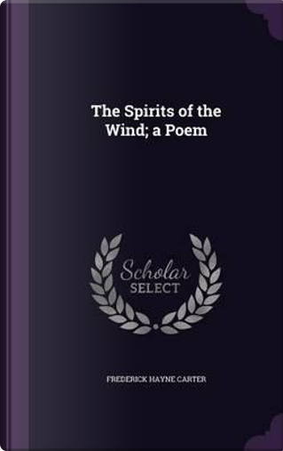 The Spirits of the Wind; A Poem by Frederick Hayne Carter