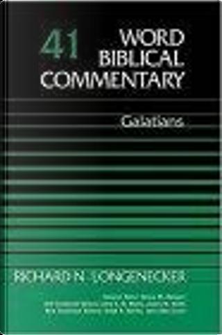 Word Biblical Commentary Vol. 41, Galatians by Richard N. Longenecker