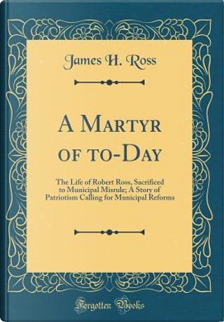 A Martyr of to-Day by James H. Ross