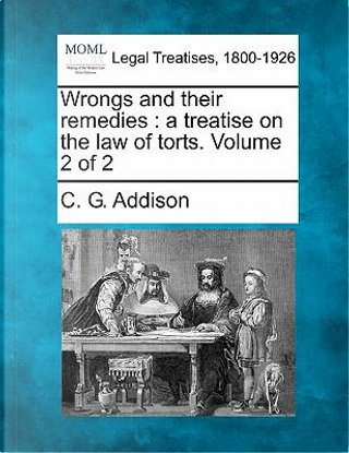 Wrongs and Their Remedies by C G Addison