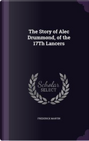 The Story of Alec Drummond, of the 17th Lancers by Frederick Martin