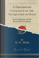 A Descriptive Catalogue of the Antiquities of Gold by W. R. Wilde