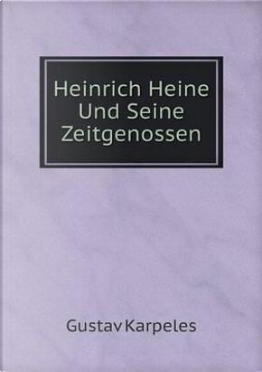Heinrich Heine Und Seine Zeitgenossen by Gustav Karpeles