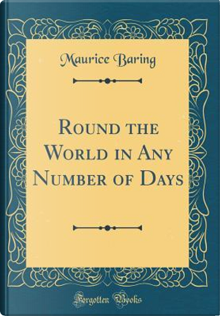 Round the World in Any Number of Days (Classic Reprint) by Maurice Baring