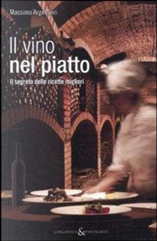Il Vino Nel Piatto. Il Segreto Delle Ricette Migliori by Argentieri Massimo