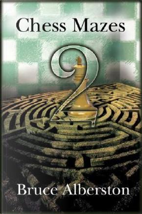 Chess Mazes 2 by Bruce Alberston