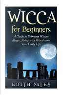 Wicca for Beginners by Edith Yates