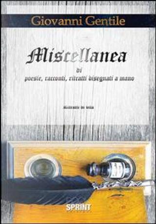 Miscellanea di poesie, racconti, ritratti disegnati a mano by Giovanni Gentile