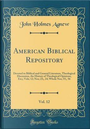 American Biblical Repository, Vol. 12 by John Holmes Agnew