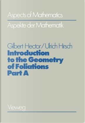 Introduction to the Geometry of Foliations by Gilbert Hector