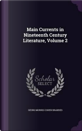 Main Currents in Nineteenth Century Literature, Volume 2 by Georg Morris Cohen Brandes