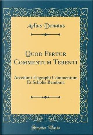 Quod Fertur Commentum Terenti by Aelius Donatus