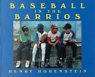 Baseball in the Barrios by Henry Horenstein