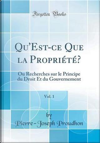 Qu'Est-ce Que la Propriété?, Vol. 1 by Pierre-Joseph Proudhon