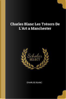Charles Blanc Les Trésors de l'Art a Manchester by Charles Blanc