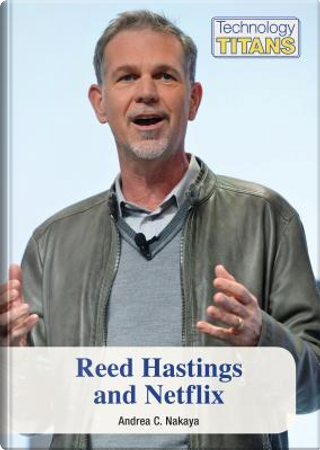 Reed Hastings and Netflix by Andrea C. Nakaya