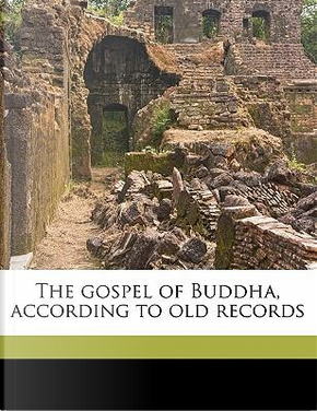 The Gospel of Buddha, According to Old Records by Paul Carus