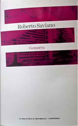Gomorra: viaggio nell'impero economico e nel sogno di dominio della camorra by Roberto Saviano