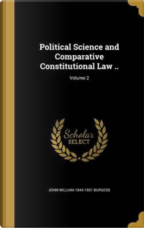 POLITICAL SCIENCE & COMPARATIV by John William 1844-1931 Burgess