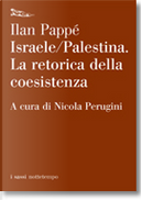 Israele-Palestina. La retorica della coesistenza by Ilan Pappe