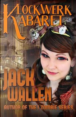 Klockwerk Kabaret by Jack Wallen