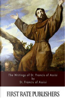 The Writings of St. Francis of Assisi by of Assisi, Saint Francis