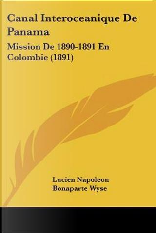 Canal Interoceanique de Panama by Lucien Napoleon Bonaparte Wyse
