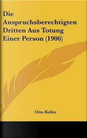 Die Anspruchsberechtigten Dritten Aus Totung Einer Person (1906) by Otto Keller