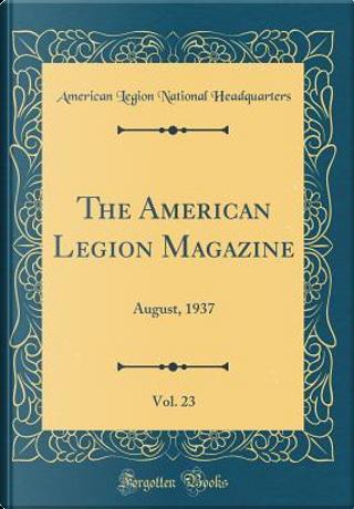 The American Legion Magazine, Vol. 23 by American Legion National Headquarters