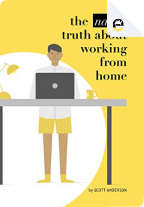 The Naked Truth about Working from Home by Scott Anderson