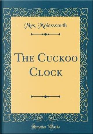 The Cuckoo Clock (Classic Reprint) by Mrs. Molesworth