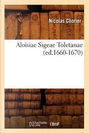 Aloisiae Sigeae Toletanae (ed.1660-1670) by Chorier N