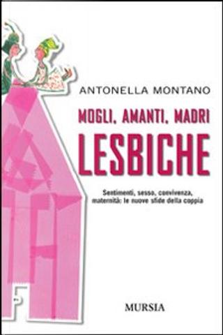 Mogli, amanti, madri lesbiche by Antonella Montano