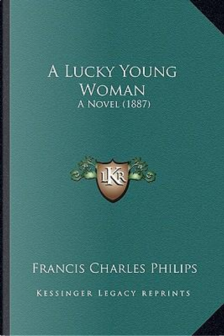 A Lucky Young Woman by Francis Charles Philips