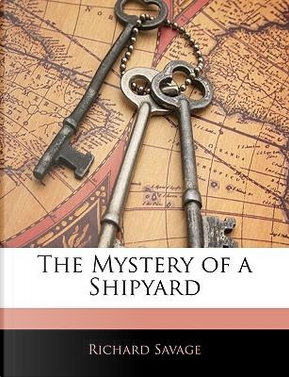 The Mystery of a Shipyard by Richard Savage