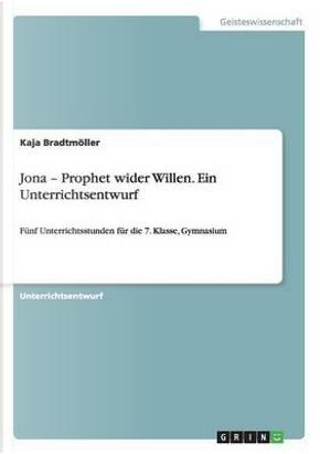 Jona - Prophet wider Willen. Ein Unterrichtsentwurf by Kaja Bradtmöller