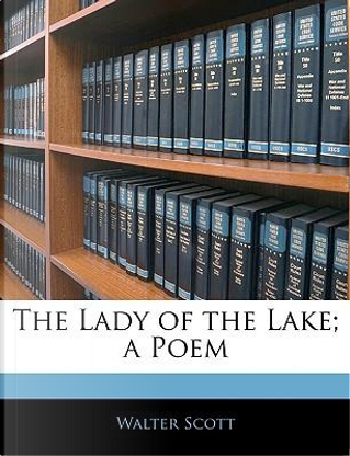 The Lady of the Lake; A Poem by Walter Scott