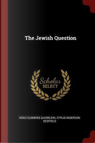 The Jewish Question by Arno Clemens Gaebelein