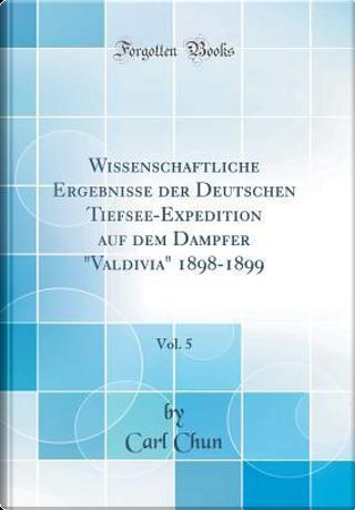 Wissenschaftliche Ergebnisse der Deutschen Tiefsee-Expedition auf dem Dampfer Valdivia 1898-1899, Vol. 5 (Classic Reprint) by Carl Chun