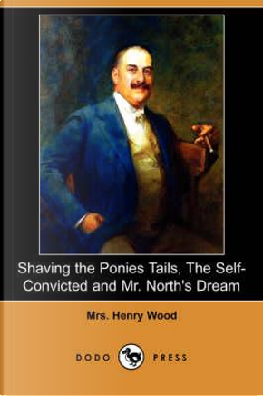 Shaving the Ponies Tails, The Self-Convicted and Mr. North's Dream by Henry Wood