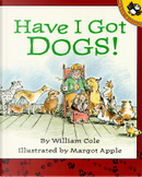 Have I got Dogs! by William Cole