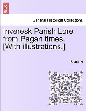 Inveresk Parish Lore from Pagan times. [With illustrations.] by R. Stirling